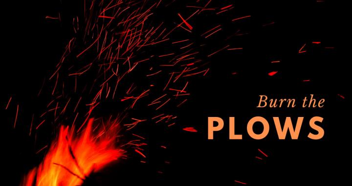 Burn the Plows